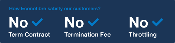 Econofibre satisfy customers with No Term Contract, No Termination Fee and No Throttling!